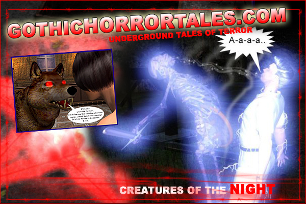 Gothic Horror Tales - Erotic Underground Stories of Terror; Vampires, Werewolves, and other Creatures of the Night - www.gothichorrortales.com
